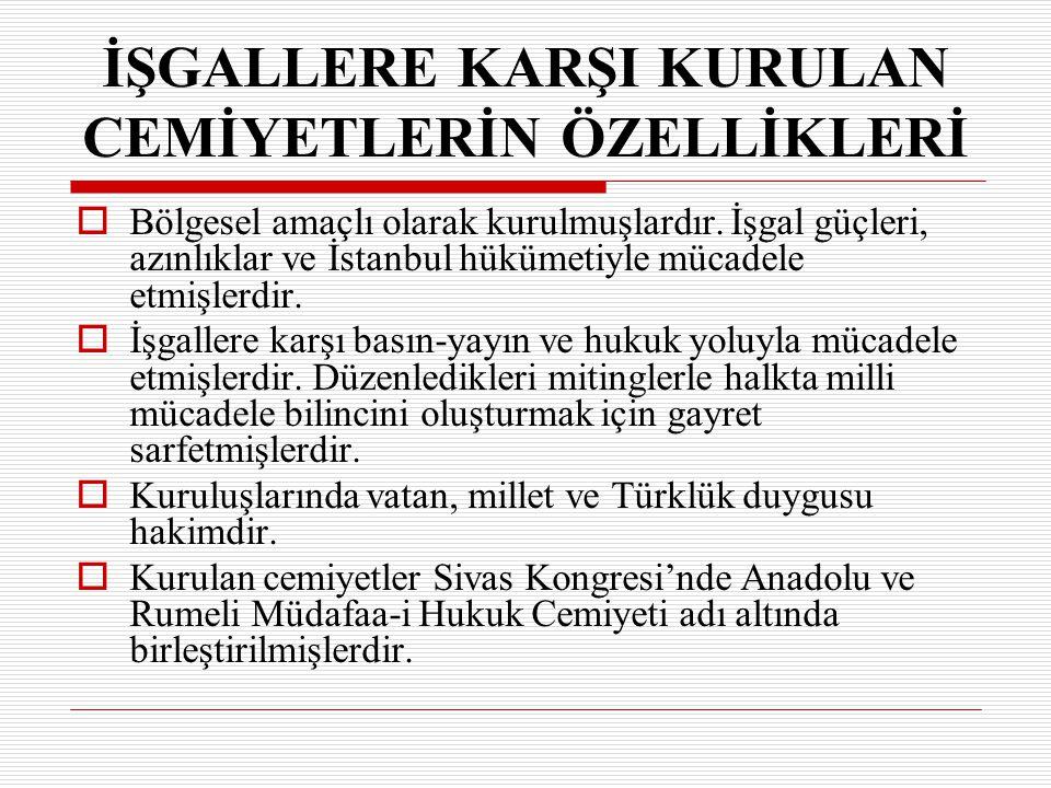 İŞGALLERE KARŞI KURULAN CEMİYETLERİN ÖZELLİKLERİ BB ölgesel amaçlı olarak kurulmuşlardır. İşgal güçleri, azınlıklar ve İstanbul hükümetiyle mücadele