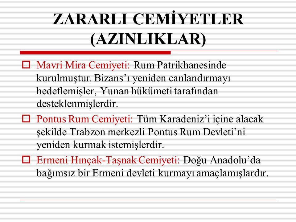 ZARARLI CEMİYETLER (AZINLIKLAR) MM avri Mira Cemiyeti: Rum Patrikhanesinde kurulmuştur. Bizans'ı yeniden canlandırmayı hedeflemişler, Yunan hükümeti
