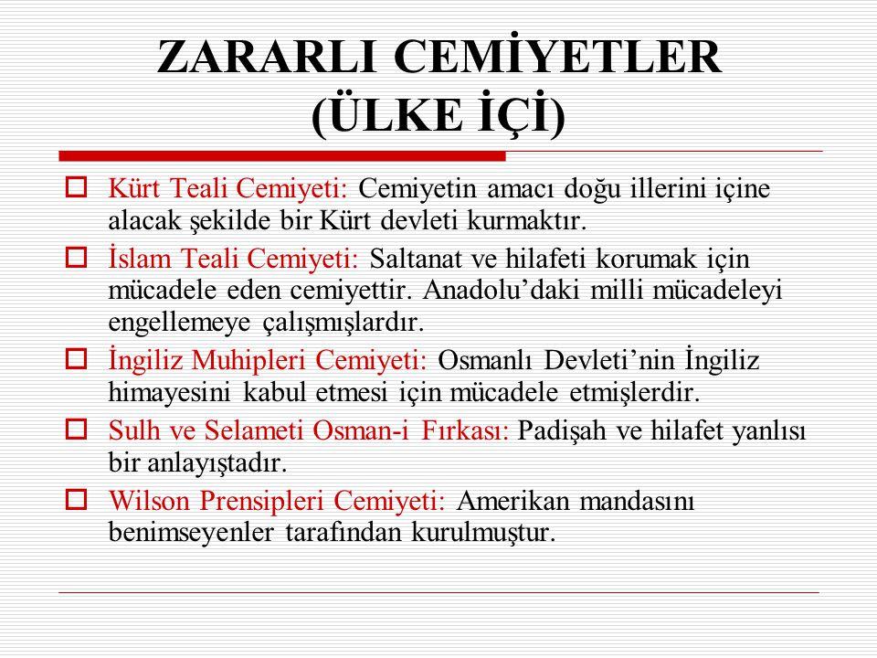 ZARARLI CEMİYETLER (ÜLKE İÇİ) KK ürt Teali Cemiyeti: Cemiyetin amacı doğu illerini içine alacak şekilde bir Kürt devleti kurmaktır. İİ slam Teali