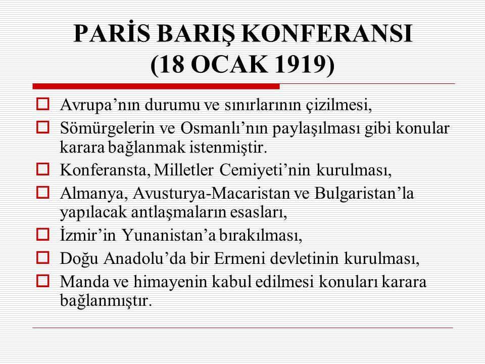 PARİS BARIŞ KONFERANSI (18 OCAK 1919) AA vrupa'nın durumu ve sınırlarının çizilmesi, SS ömürgelerin ve Osmanlı'nın paylaşılması gibi konular karar