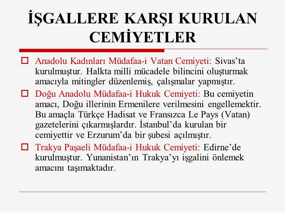 İŞGALLERE KARŞI KURULAN CEMİYETLER AA nadolu Kadınları Müdafaa-i Vatan Cemiyeti: Sivas'ta kurulmuştur. Halkta milli mücadele bilincini oluşturmak am