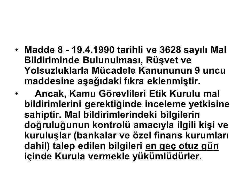 Madde 8 - 19.4.1990 tarihli ve 3628 sayılı Mal Bildiriminde Bulunulması, Rüşvet ve Yolsuzluklarla Mücadele Kanununun 9 uncu maddesine aşağıdaki fıkra
