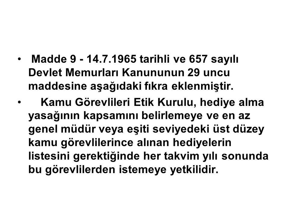 Madde 9 - 14.7.1965 tarihli ve 657 sayılı Devlet Memurları Kanununun 29 uncu maddesine aşağıdaki fıkra eklenmiştir. Kamu Görevlileri Etik Kurulu, hedi