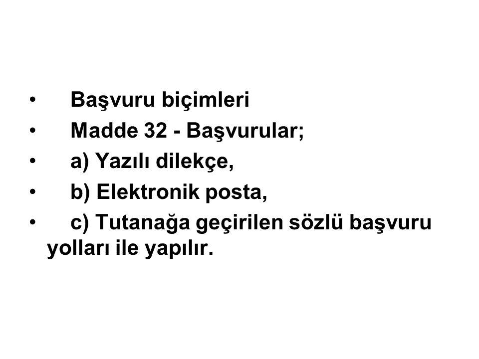 Başvuru biçimleri Madde 32 - Başvurular; a) Yazılı dilekçe, b) Elektronik posta, c) Tutanağa geçirilen sözlü başvuru yolları ile yapılır.