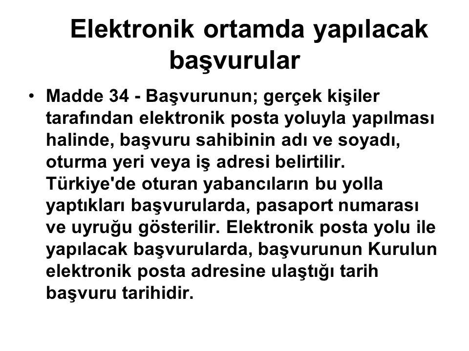 Elektronik ortamda yapılacak başvurular Madde 34 - Başvurunun; gerçek kişiler tarafından elektronik posta yoluyla yapılması halinde, başvuru sahibinin