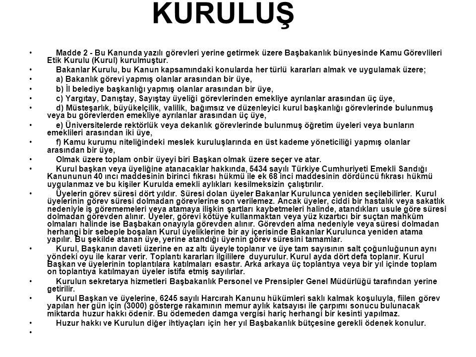 KURULUŞ Madde 2 - Bu Kanunda yazılı görevleri yerine getirmek üzere Başbakanlık bünyesinde Kamu Görevlileri Etik Kurulu (Kurul) kurulmuştur. Bakanlar