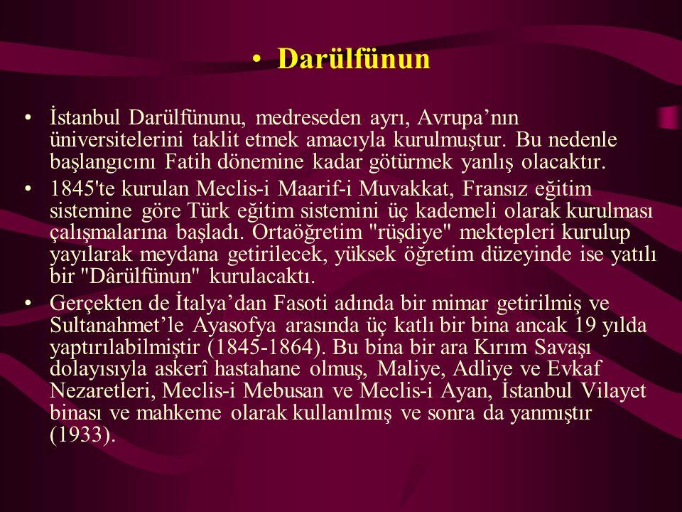 Darülfünun İstanbul Darülfünunu, medreseden ayrı, Avrupa'nın üniversitelerini taklit etmek amacıyla kurulmuştur. Bu nedenle başlangıcını Fatih dönemin