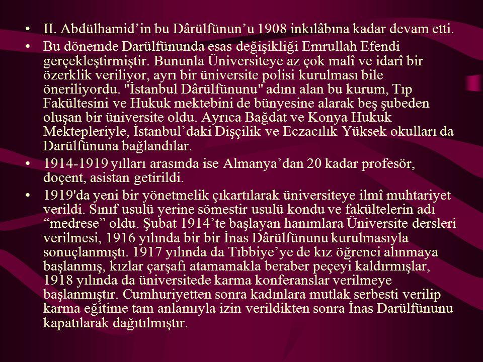 II. Abdülhamid'in bu Dârülfünun'u 1908 inkılâbına kadar devam etti. Bu dönemde Darülfünunda esas değişikliği Emrullah Efendi gerçekleştirmiştir. Bunun