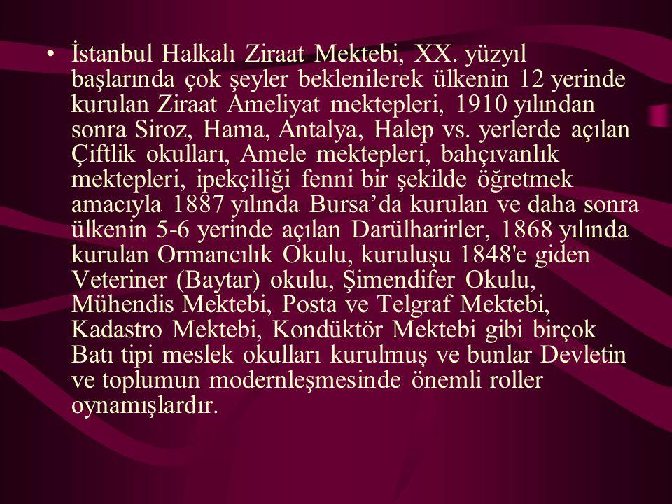 İstanbul Halkalı Ziraat Mektebi, XX. yüzyıl başlarında çok şeyler beklenilerek ülkenin 12 yerinde kurulan Ziraat Ameliyat mektepleri, 1910 yılından so