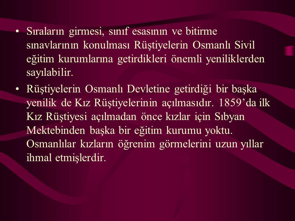 Sıraların girmesi, sınıf esasının ve bitirme sınavlarının konulması Rüştiyelerin Osmanlı Sivil eğitim kurumlarına getirdikleri önemli yeniliklerden sa