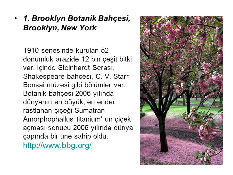 1. Brooklyn Botanik Bahçesi, Brooklyn, New York 1910 senesinde kurulan 52 dönümlük arazide 12 bin çeşit bitki var. İçinde Steinhardt Serası, Shakespea