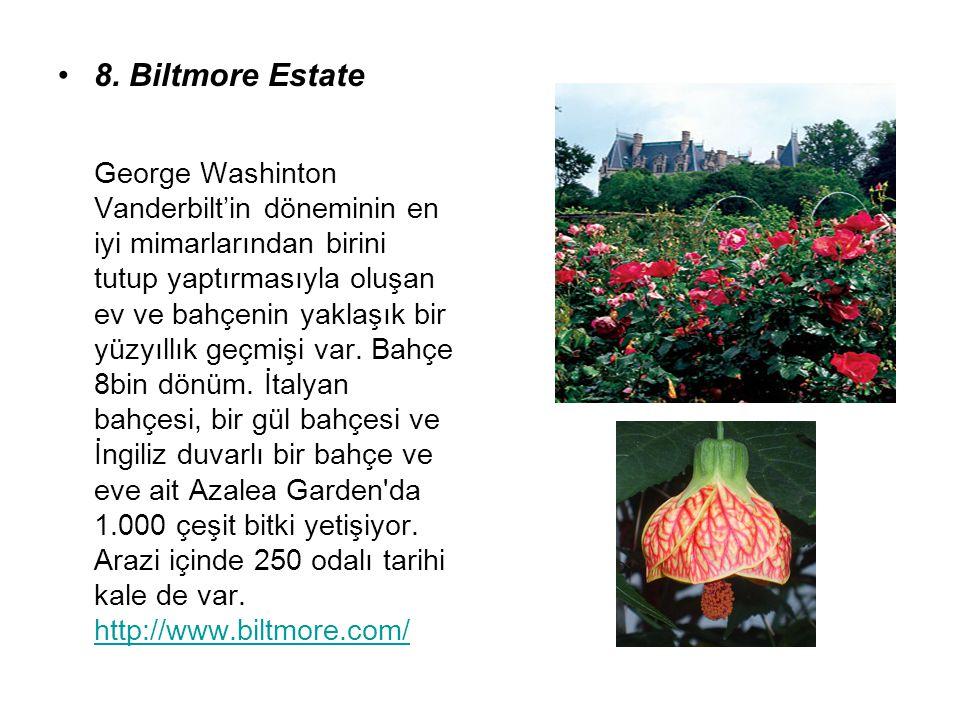 8. Biltmore Estate George Washinton Vanderbilt'in döneminin en iyi mimarlarından birini tutup yaptırmasıyla oluşan ev ve bahçenin yaklaşık bir yüzyıll