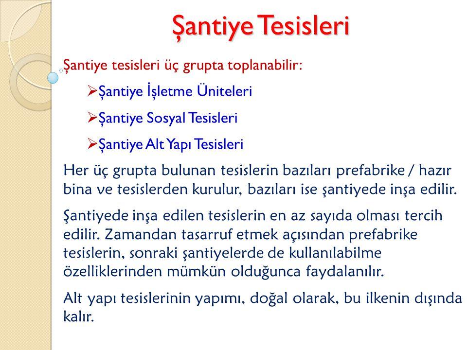 Şantiye Tesisleri Şantiye tesisleri üç grupta toplanabilir:  Şantiye İ şletme Üniteleri  Şantiye Sosyal Tesisleri  Şantiye Alt Yapı Tesisleri Her ü
