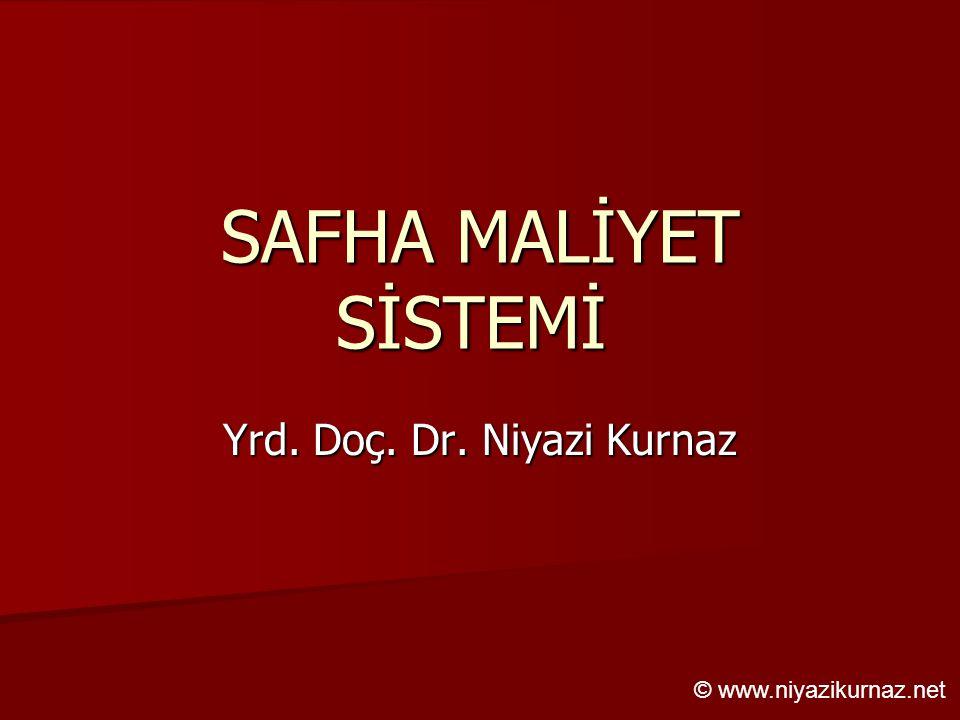 SAFHA MALİYET SİSTEMİ Yrd. Doç. Dr. Niyazi Kurnaz © www.niyazikurnaz.net
