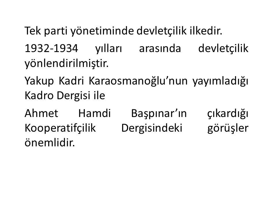 Tek parti yönetiminde devletçilik ilkedir. 1932-1934 yılları arasında devletçilik yönlendirilmiştir. Yakup Kadri Karaosmanoğlu'nun yayımladığı Kadro D