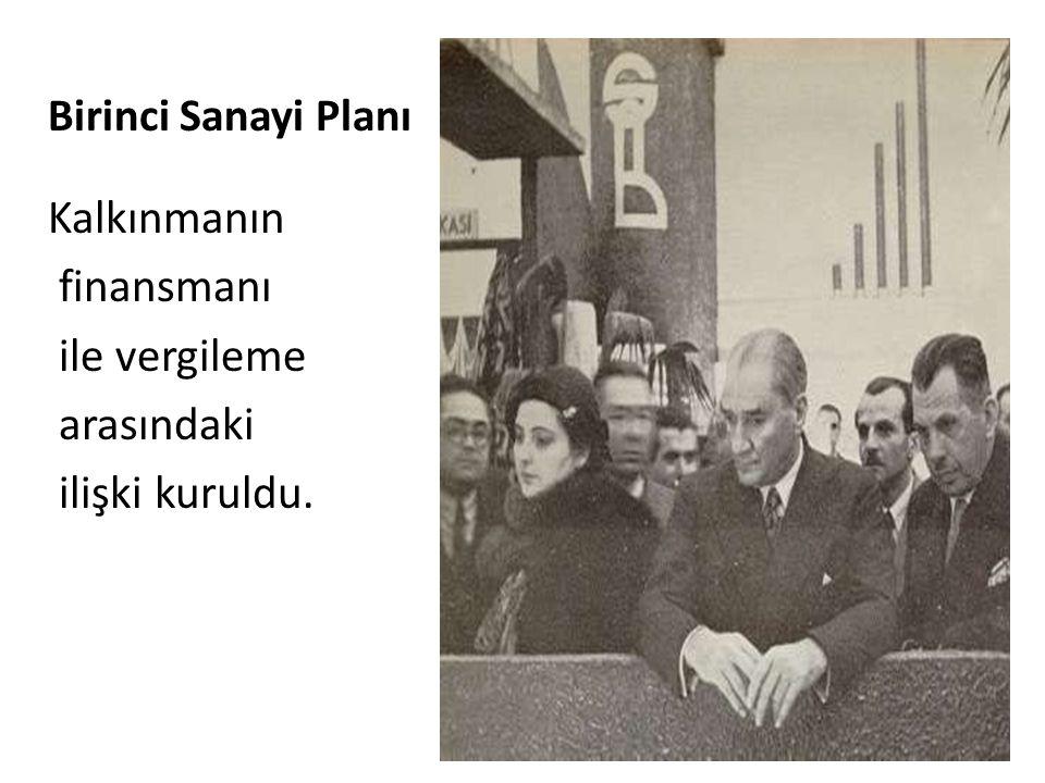 Birinci Sanayi Planı Kalkınmanın finansmanı ile vergileme arasındaki ilişki kuruldu.