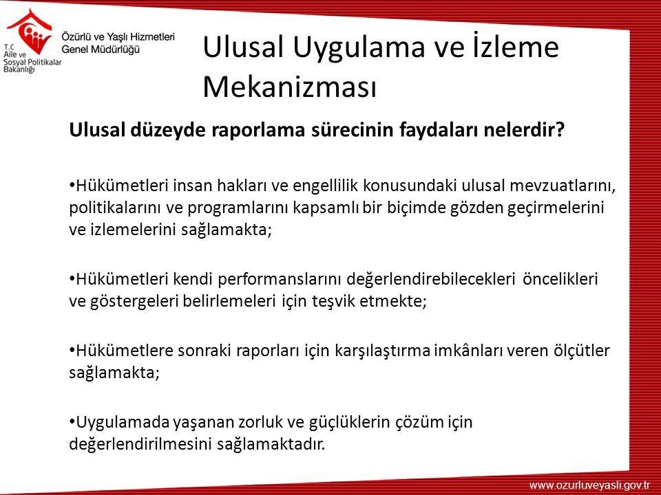 www.ozurluveyasli.gov.tr Ulusal Uygulama ve İzleme Mekanizması Ulusal düzeyde raporlama sürecinin faydaları nelerdir? Hükümetleri insan hakları ve eng