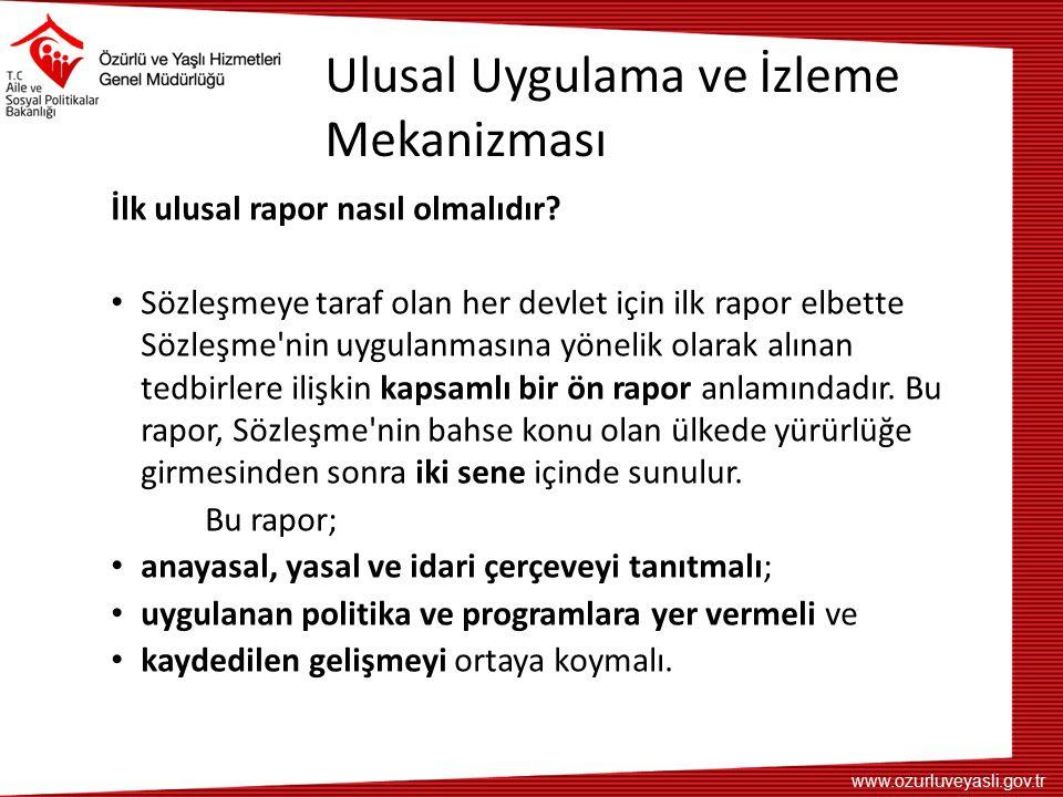 www.ozurluveyasli.gov.tr Ulusal Uygulama ve İzleme Mekanizması İlk ulusal rapor nasıl olmalıdır? Sözleşmeye taraf olan her devlet için ilk rapor elbet