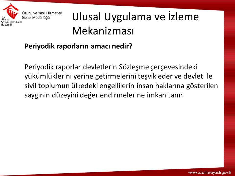 www.ozurluveyasli.gov.tr Ulusal Uygulama ve İzleme Mekanizması Periyodik raporların amacı nedir? Periyodik raporlar devletlerin Sözleşme çerçevesindek