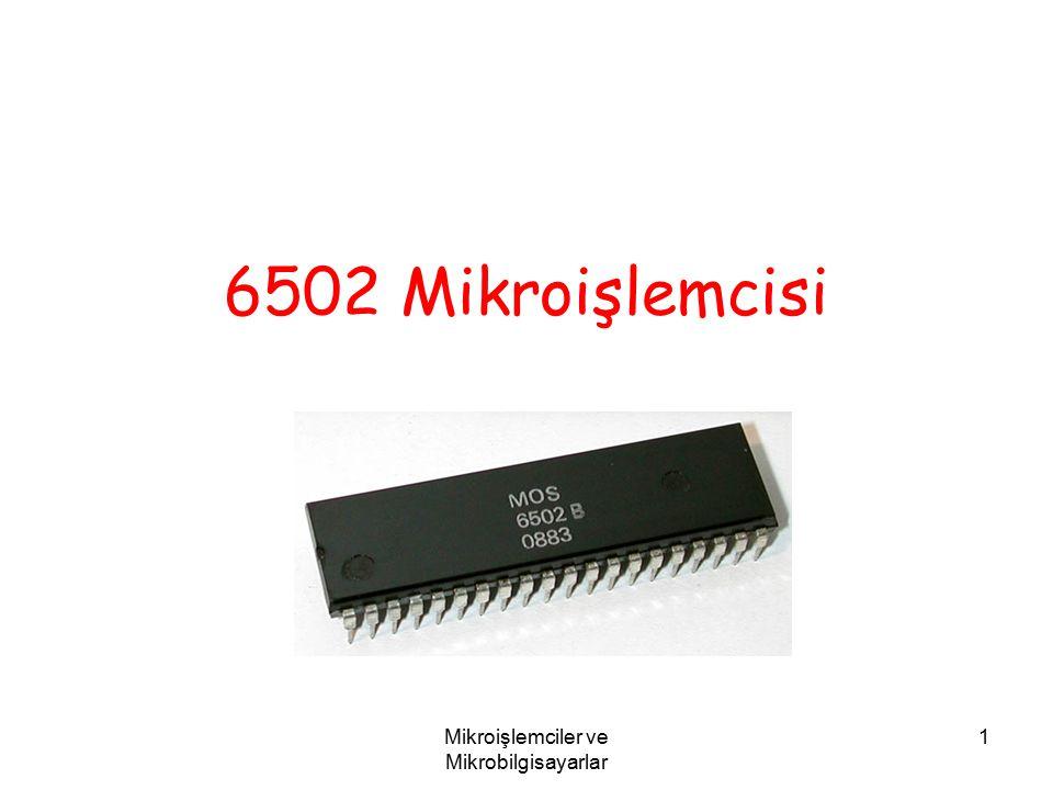 Mikroişlemciler ve Mikrobilgisayarlar 2 6502 MOS Technology tarafından 1975 yılında üretilen 8 bitlik bir mikroişlemcidir.
