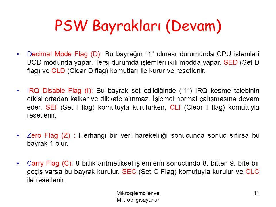 """Mikroişlemciler ve Mikrobilgisayarlar 11 PSW Bayrakları (Devam) Decimal Mode Flag (D): Bu bayrağın """"1"""" olması durumunda CPU işlemleri BCD modunda yapa"""