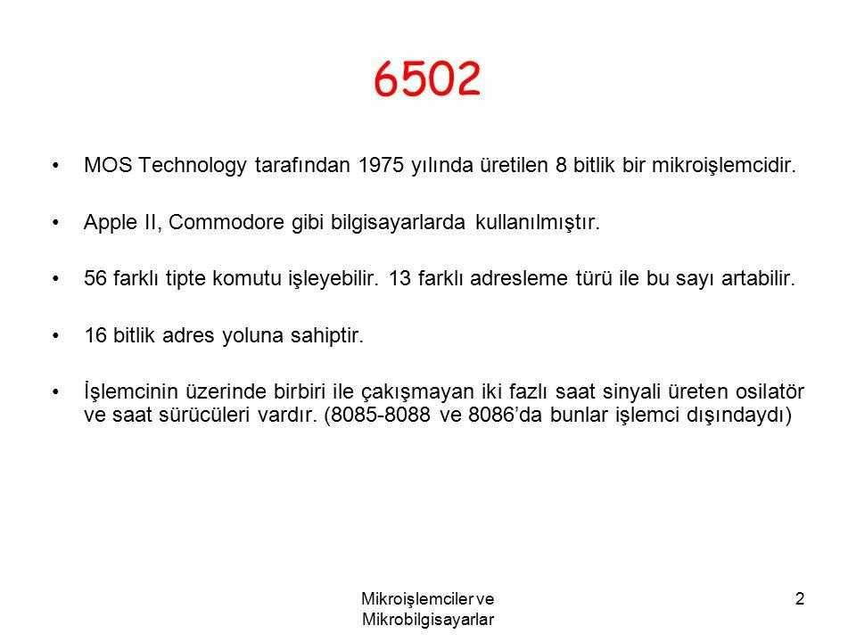 Mikroişlemciler ve Mikrobilgisayarlar 2 6502 MOS Technology tarafından 1975 yılında üretilen 8 bitlik bir mikroişlemcidir. Apple II, Commodore gibi bi
