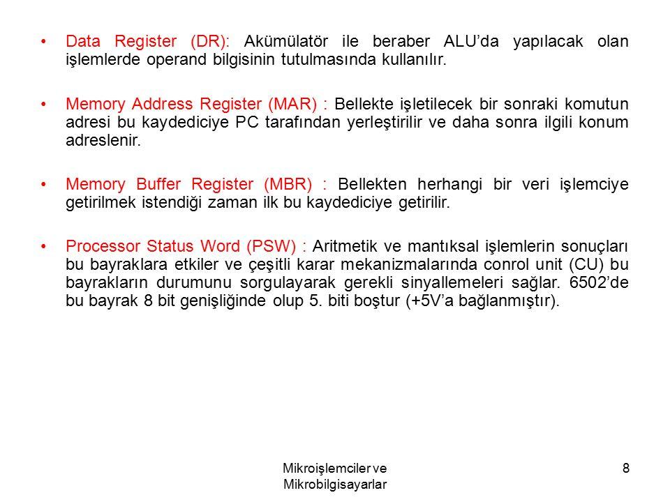 Mikroişlemciler ve Mikrobilgisayarlar 8 Data Register (DR): Akümülatör ile beraber ALU'da yapılacak olan işlemlerde operand bilgisinin tutulmasında ku