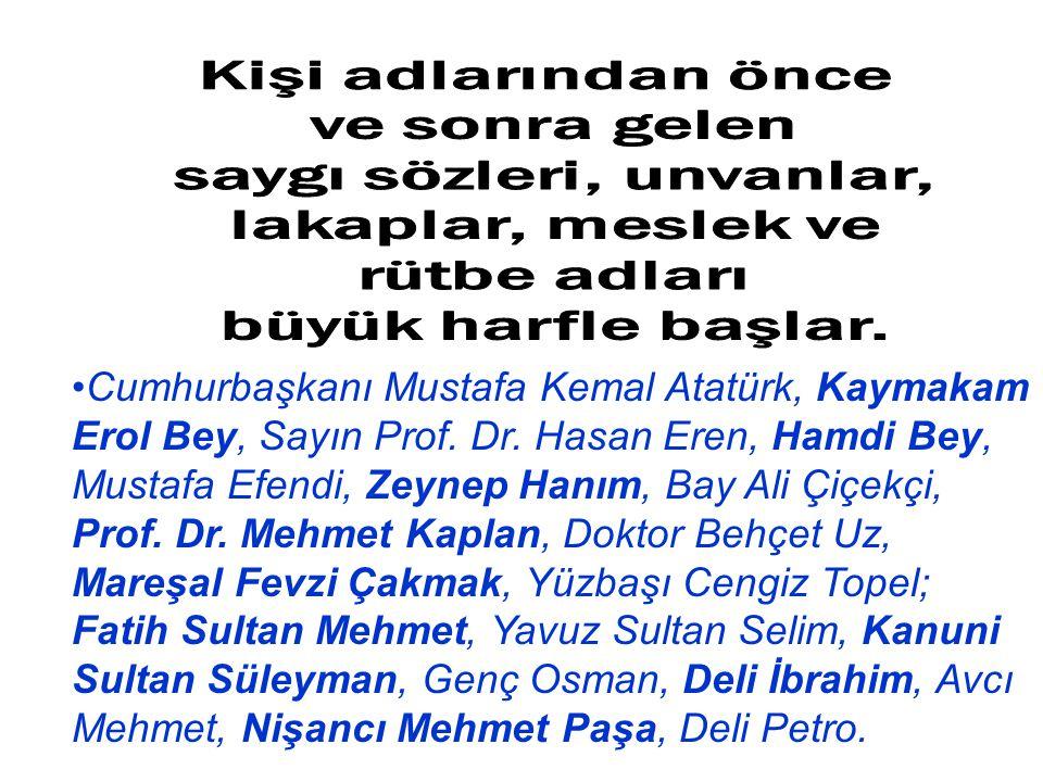 Cumhurbaşkanı Mustafa Kemal Atatürk, Kaymakam Erol Bey, Sayın Prof. Dr. Hasan Eren, Hamdi Bey, Mustafa Efendi, Zeynep Hanım, Bay Ali Çiçekçi, Prof. Dr