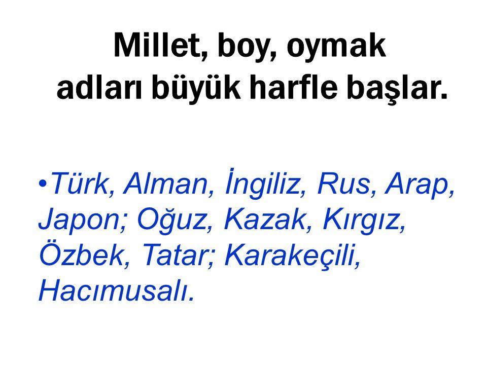 Türk, Alman, İngiliz, Rus, Arap, Japon; Oğuz, Kazak, Kırgız, Özbek, Tatar; Karakeçili, Hacımusalı.