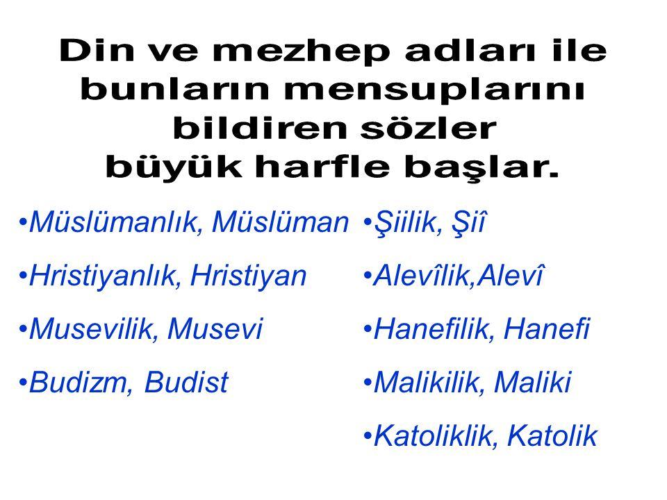 Müslümanlık, Müslüman Hristiyanlık, Hristiyan Musevilik, Musevi Budizm, Budist Şiilik, Şiî Alevîlik,Alevî Hanefilik, Hanefi Malikilik, Maliki Katolikl