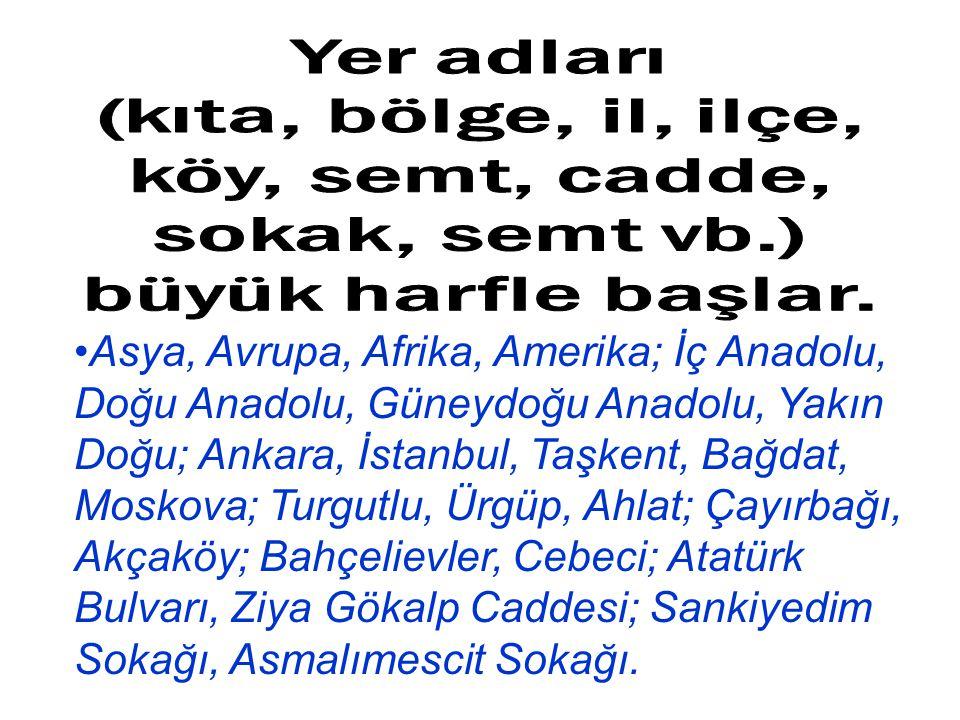 Asya, Avrupa, Afrika, Amerika; İç Anadolu, Doğu Anadolu, Güneydoğu Anadolu, Yakın Doğu; Ankara, İstanbul, Taşkent, Bağdat, Moskova; Turgutlu, Ürgüp, A