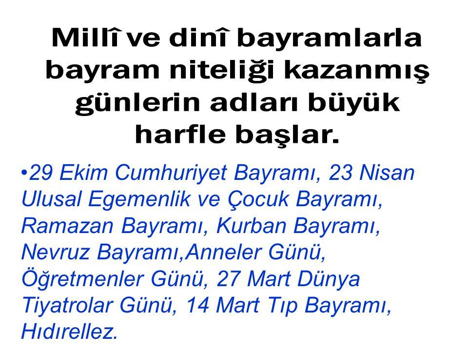 29 Ekim Cumhuriyet Bayramı, 23 Nisan Ulusal Egemenlik ve Çocuk Bayramı, Ramazan Bayramı, Kurban Bayramı, Nevruz Bayramı,Anneler Günü, Öğretmenler Günü