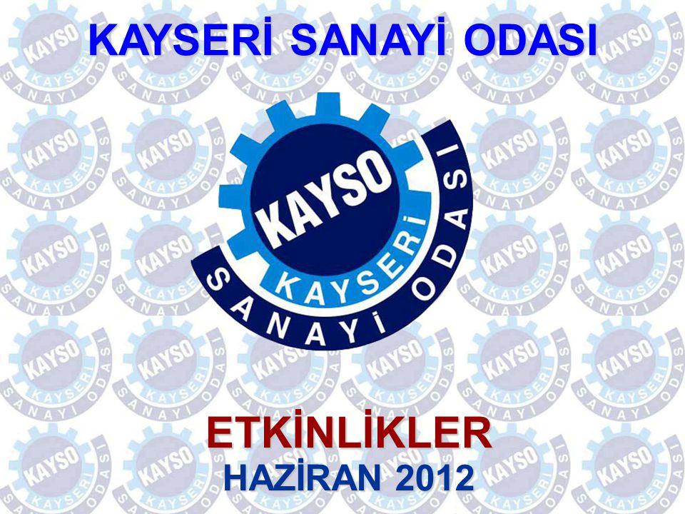 KAYSERİ SANAYİ ODASI ETKİNLİKLER HAZİRAN 2012