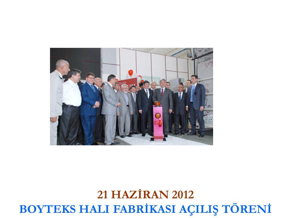 21 HAZİRAN 2012 BOYTEKS HALI FABRİKASI AÇILIŞ TÖRENİ