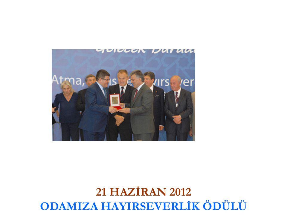 21 HAZİRAN 2012 ODAMIZA HAYIRSEVERLİK ÖDÜLÜ