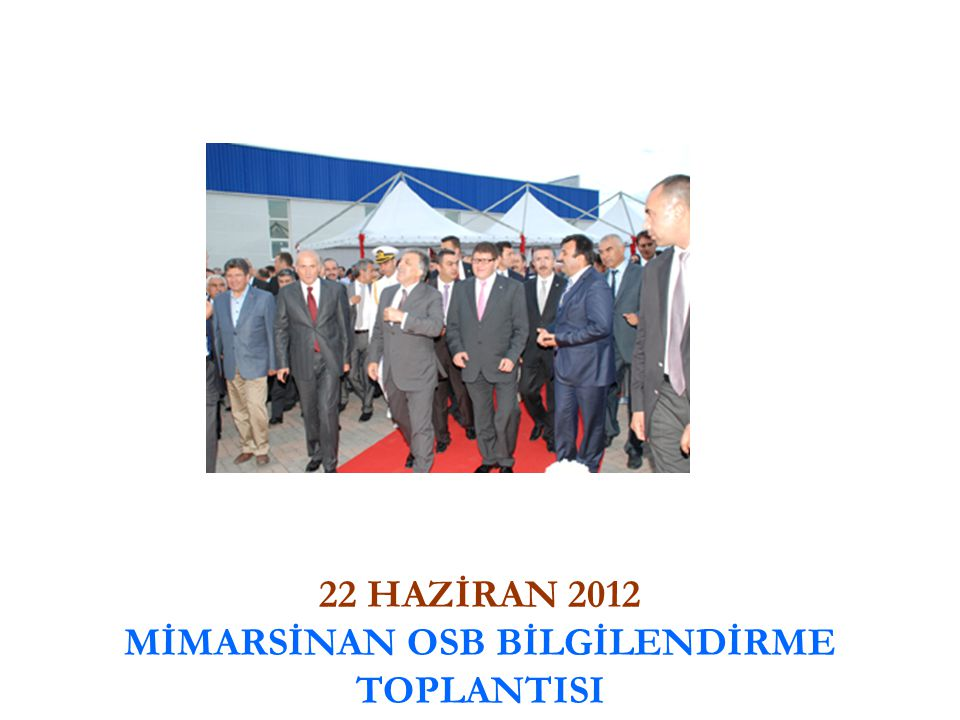 22 HAZİRAN 2012 MİMARSİNAN OSB BİLGİLENDİRME TOPLANTISI