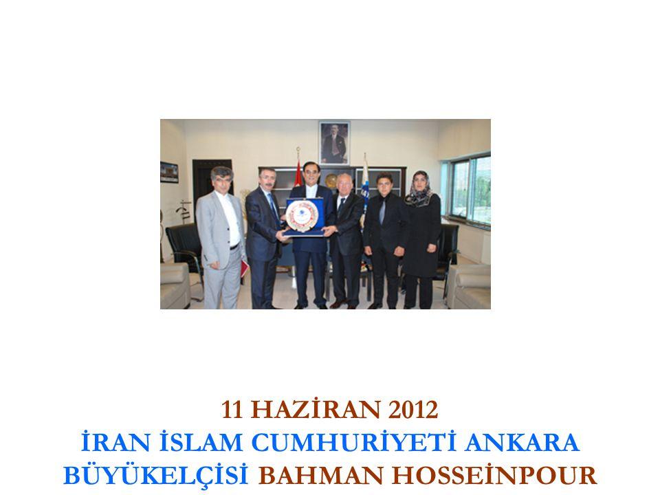 11 HAZİRAN 2012 İRAN İSLAM CUMHURİYETİ ANKARA BÜYÜKELÇİSİ BAHMAN HOSSEİNPOUR
