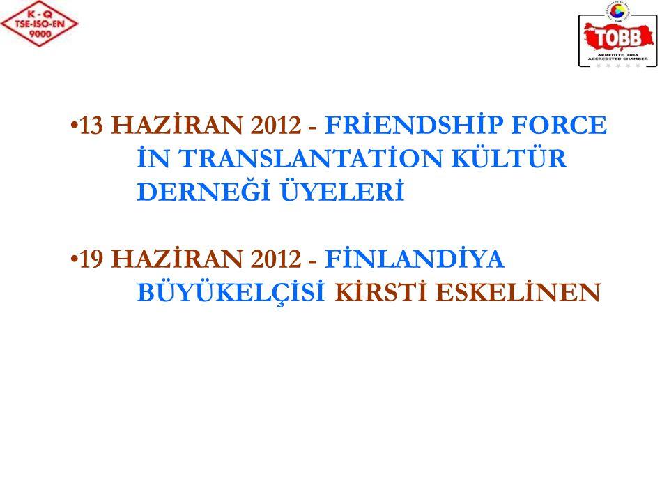 13 HAZİRAN 2012 - FRİENDSHİP FORCE İN TRANSLANTATİON KÜLTÜR DERNEĞİ ÜYELERİ 19 HAZİRAN 2012 - FİNLANDİYA BÜYÜKELÇİSİ KİRSTİ ESKELİNEN