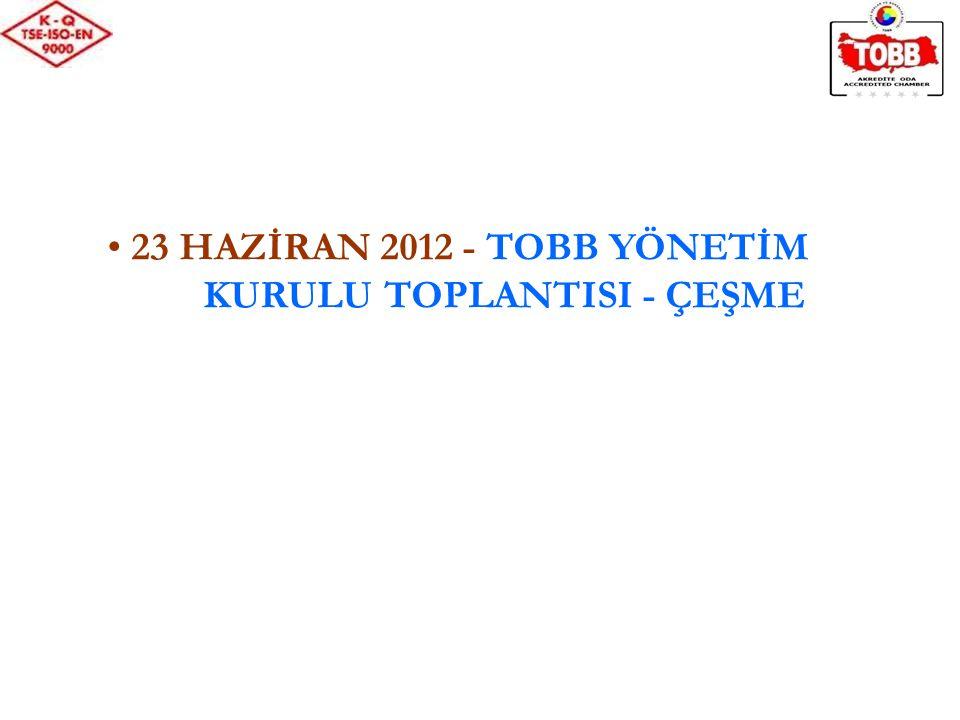23 HAZİRAN 2012 - TOBB YÖNETİM KURULU TOPLANTISI - ÇEŞME