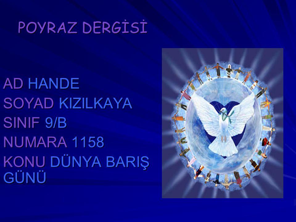 POYRAZ DERGİSİ AD HANDE SOYAD KIZILKAYA SINIF 9/B NUMARA 1158 KONU DÜNYA BARIŞ GÜNÜ