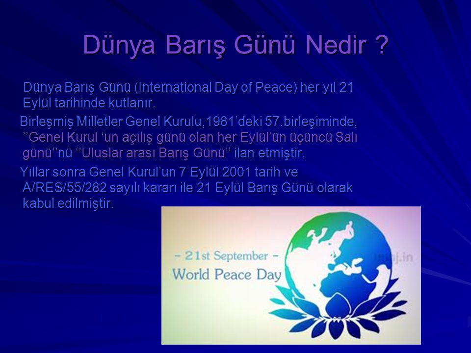 Dünya Barış Günü Nedir ? Dünya Barış Günü (International Day of Peace) her yıl 21 Eylül tarihinde kutlanır. Dünya Barış Günü (International Day of Pea