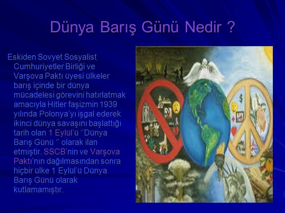 Dünya Barış Günü Nedir ? Eskiden Sovyet Sosyalist Cumhuriyetler Birliği ve Varşova Paktı üyesi ülkeler barış içinde bir dünya mücadelesi görevini hatı