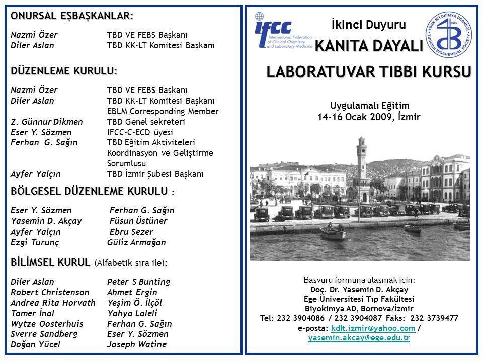 İkinci Duyuru KANITA DAYALI LABORATUVAR TIBBI KURSU Uygulamalı Eğitim 14-16 Ocak 2009, İzmir B aşvuru formuna ulaşmak için: Doç. Dr. Yasemin D. Akçay