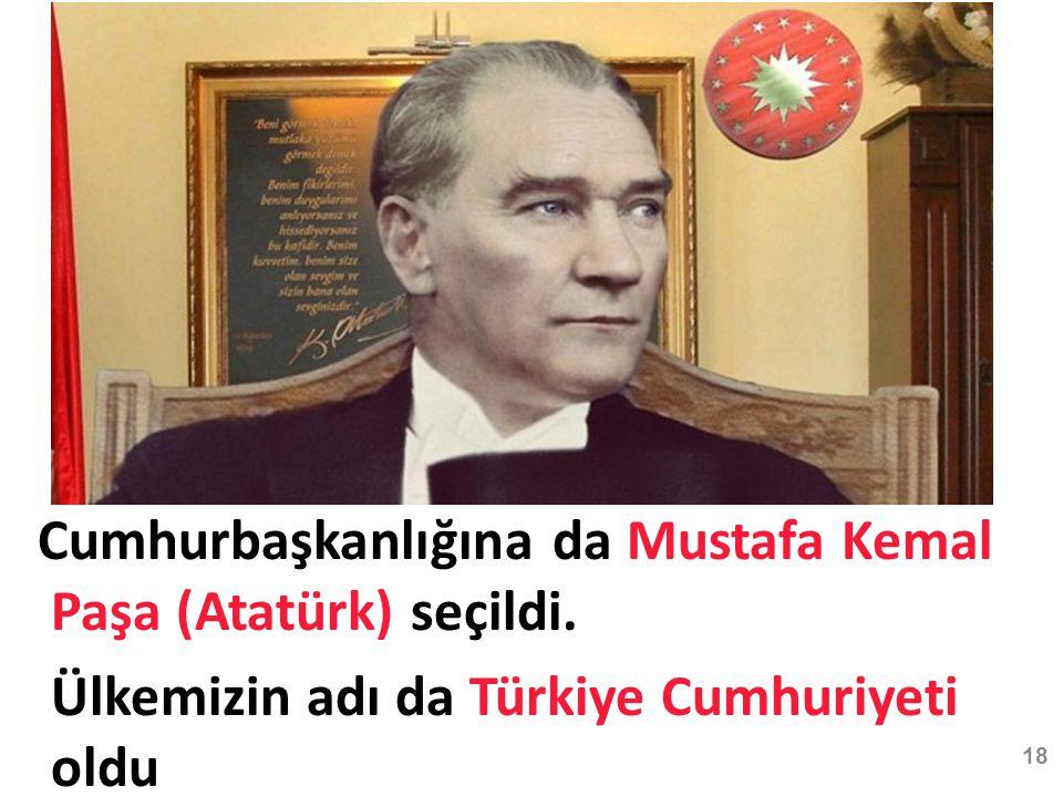 Cumhurbaşkanlığına da Mustafa Kemal Paşa (Atatürk) seçildi.