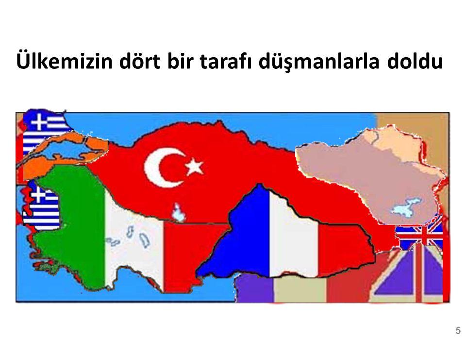 Ülkemizin dört bir tarafı düşmanlarla doldu 5