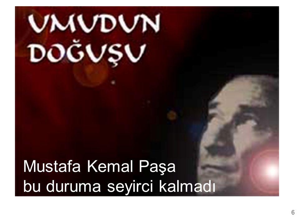 Mustafa Kemal Paşa bu duruma seyirci kalmadı 6