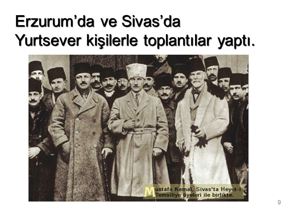Erzurum'da ve Sivas'da Yurtsever kişilerle toplantılar yaptı. 9