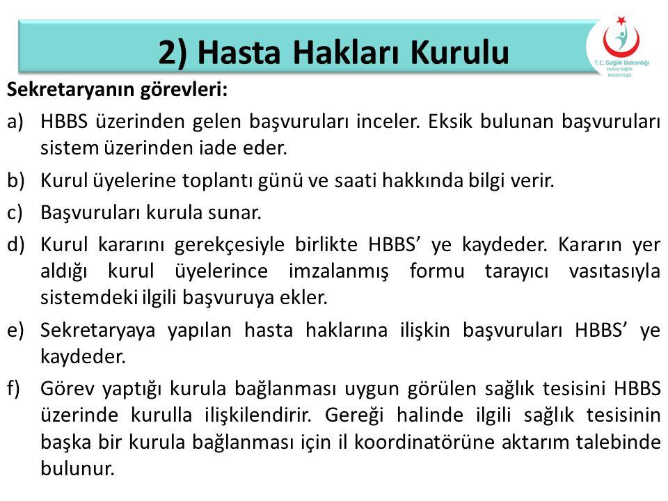 2) Hasta Hakları Kurulu Sekretaryanın görevleri: a)HBBS üzerinden gelen başvuruları inceler. Eksik bulunan başvuruları sistem üzerinden iade eder. b)K
