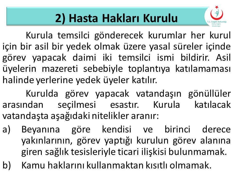 2) Hasta Hakları Kurulu Kurula temsilci gönderecek kurumlar her kurul için bir asil bir yedek olmak üzere yasal süreler içinde görev yapacak daimi iki