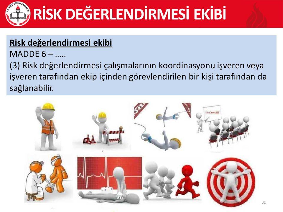 30 Risk değerlendirmesi ekibi MADDE 6 – ….. (3) Risk değerlendirmesi çalışmalarının koordinasyonu işveren veya işveren tarafından ekip içinden görevle